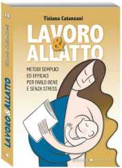 Lavoro &amp; allatto  Tiziana Catanzani   Bonomi Editore
