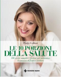 Le 10 porzioni della salute  Paola Galloni   Tecniche Nuove