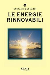 Le energie rinnovabili  Stefano Carnazzi   Xenia Edizioni