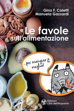 Le favole sull'alimentazione  Gino F. Caletti Manuela Gazzardi  L'Età dell'Acquario Edizioni