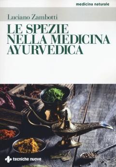 Le spezie nella medicina ayurvedica  Luciano Zambotti   Tecniche Nuove