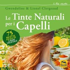 Le Tinte Naturali per i Capelli  Lionel Clergeaud Gwendoline Clergeaud  Macro Edizioni