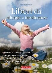 Liberi da allergie e intolleranze  Michela Trevisan   Terra Nuova Edizioni