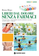 Liberi dal dolore senza farmaci  Bruno Brigo   Tecniche Nuove