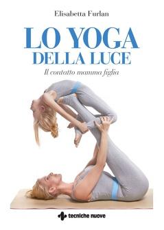 Lo Yoga della luce  Elisabetta Furlan   Tecniche Nuove