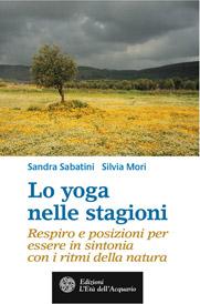 Lo yoga nelle stagioni  Sandra Sabatini Silvia Mori  L'Età dell'Acquario Edizioni