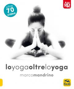 Lo Yoga Oltre lo Yoga  Marco Mandrino   Macro Edizioni