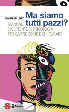 Ma siamo tutti pazzi?  Manfred Lütz   Sonda Edizioni
