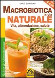 Macrobiotica. La Via Naturale  Carlo Guglielmo   Macro Edizioni