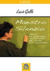 Maestro Silenzio (ebook)  Lucio Gallo   Macro Edizioni