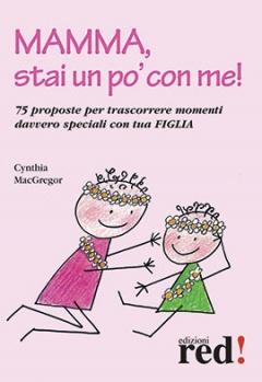 Mamma, stai un po' con me!  Cynthia Macgregor   Red Edizioni
