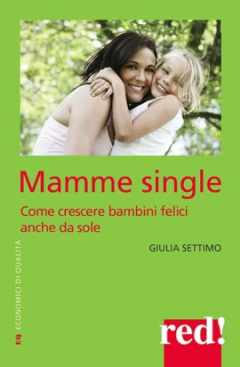 Mamme single  Giulia Settimo   Red Edizioni