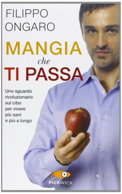 Mangia che ti passa  Filippo Ongaro   Piemme