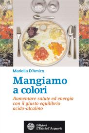 Mangiamo a colori  Mariella D'Amico   L'Età dell'Acquario Edizioni