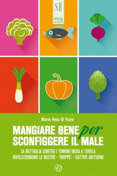 Mangiare bene per sconfiggere il male  Maria Rosa Di Fazio   Mind Edizioni