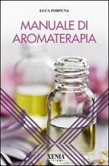 Manuale di aromaterapia  Luca Fortuna   Xenia Edizioni