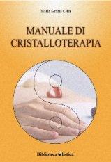 Manuale di cristalloterapia  Maria Grazia Cella   Xenia Edizioni