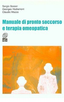 Manuale di Pronto Soccorso e Terapia Omeopatica  Sergio Bosser Georges Hodiamont Claudio Mazza Nuova Ipsa Editore