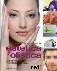 Manuale moderno di Estetica Olistica  Simona Vignali   Red Edizioni