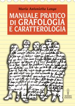 Manuale pratico di Grafologia e Caratterologia  Maria Antonietta Longo   Hermes Edizioni