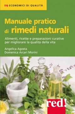 Manuale Pratico di Rimedi Naturali  Angelica Agosta Domenica Arcari Morini  Red Edizioni