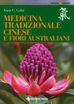 Medicina tradizionale cinese e fiori australiani  Anna C. Golzi   Tecniche Nuove