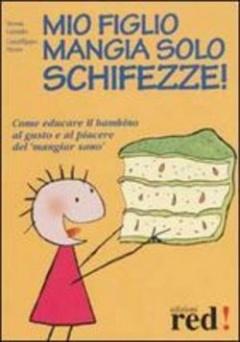Mio figlio mangia solo schifezze  Nessia Laniado Gianfilippo Pietra  Red Edizioni