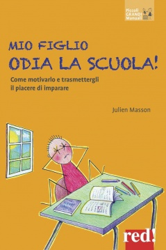 Mio figlio odia la scuola!  Julien Masson   Red Edizioni