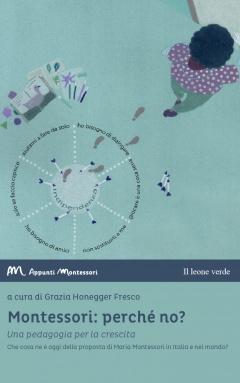 Montessori: perché no?  Grazia Honegger Fresco   Il Leone Verde