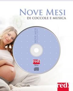 Nove mesi di coccole e musiche (con cd Audio)  Autori Vari   Red Edizioni