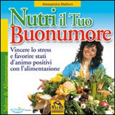 Nutri il tuo buonumore  Alessandra Mattioni   Macro Edizioni