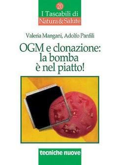 OGM e clonazione: la bomba è nel piatto!  Valeria Mangani Adolfo Panfili  Tecniche Nuove