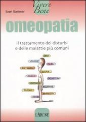 Omeopatia. Il trattamento dei disturbi e delle malattie più comuni  Sven Sommer   L'Airone Editrice