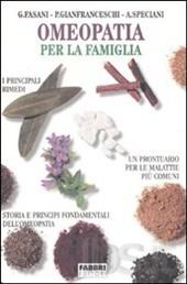 Omeopatia per la Famiglia  Giovanni Fasani Piero Gianfranceschi Attilio Speciani Fabbri Editori