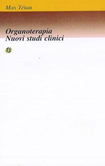 Organoterapia: Nuovi studi clinici  Max Tétau   Nuova Ipsa Editore