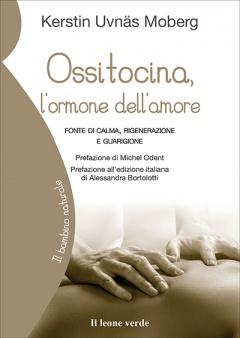 Ossitocina, l'ormone dell'amore  Kerstin Uvnas Moberg   Il Leone Verde