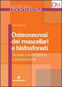 Osteonecrosi dei mascellari e bisfosfonati  Paolo Vescovi   Tecniche Nuove