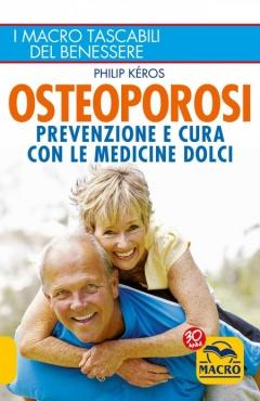 Osteoporosi. Prevenzione e cura con le medicine dolci  Philip Kéros   Macro Edizioni