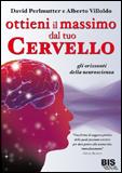 Ottieni il Massimo dal Tuo Cervello  David Perlmutter Alberto Villoldo  Bis Edizioni