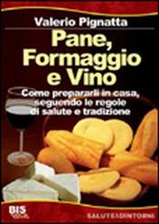 Pane, Formaggio e Vino  Valerio Pignatta   Bis Edizioni