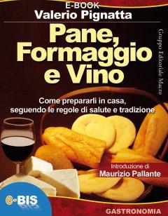 Pane, Formaggio e Vino (ebook)  Valerio Pignatta   Bis Edizioni