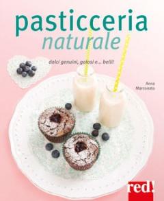Pasticceria Naturale  Anna Marconato Emanuela Sacconago  Red Edizioni