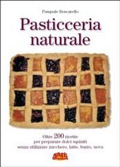 Pasticceria naturale  Pasquale Boscarello   Terra Nuova Edizioni