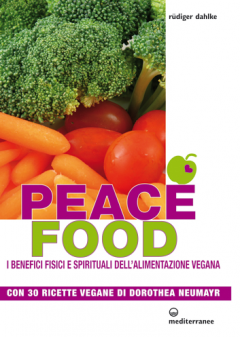 Peace Food. I benefici fisici e spirituali dell'Alimentazione Vegana  Rudiger Dahlke   Edizioni Mediterranee