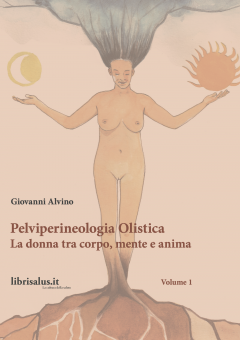 Pelviperineologia Olistica: la donna tra corpo, mente e anima  Giovanni Alvino   Salus Infirmorum