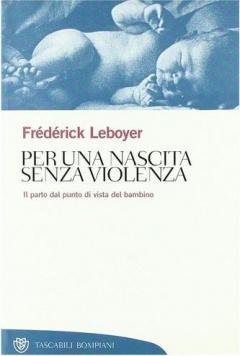 Per una nascita senza violenza  Frédérick Leboyer   Bompiani