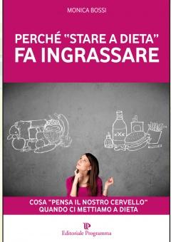 Perché 'Stare a Dieta' fa Ingrassare  Monica Bossi   Editoriale Programma