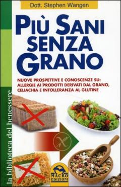 Più Sani Senza Grano  Stephen Wangen   Macro Edizioni