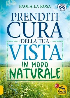 Prenditi Cura della tua Vista in Modo Naturale  Paola La Rosa   Macro Edizioni