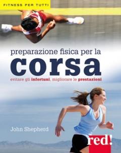 Preparazione fisica per la corsa  John Shepherd   Red Edizioni